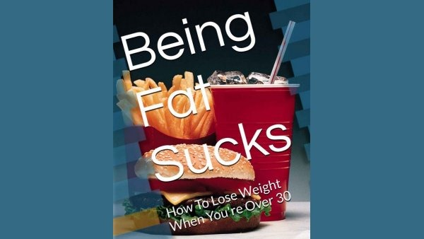 Being Fat Sucks: How To Lose Weight When You're Over 30